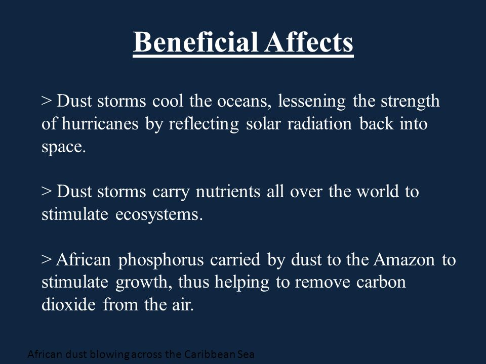 African dust blowing across the Caribbean Sea > Dust storms cool the oceans, lessening the strength of hurricanes by reflecting solar radiation back into space.