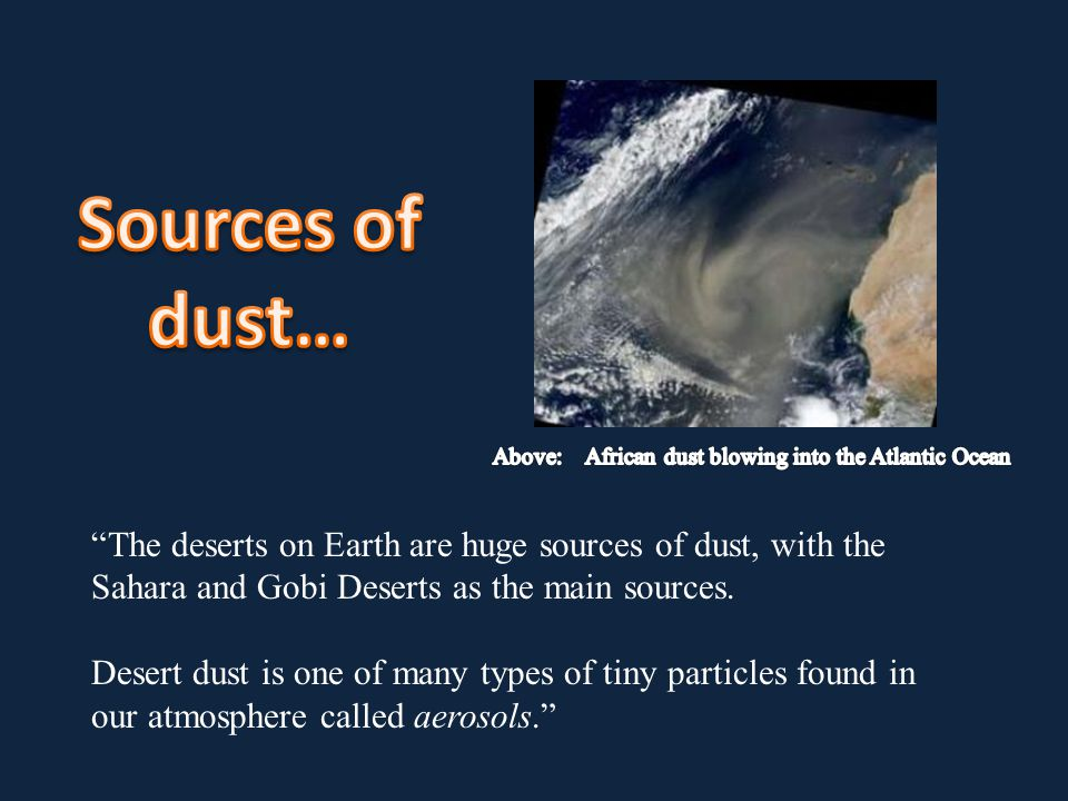 The deserts on Earth are huge sources of dust, with the Sahara and Gobi Deserts as the main sources.