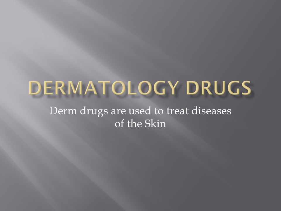Derm drugs are used to treat diseases of the Skin