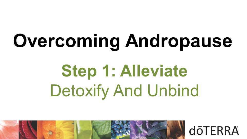 Step 1: Alleviate Detoxify And Unbind Overcoming Andropause
