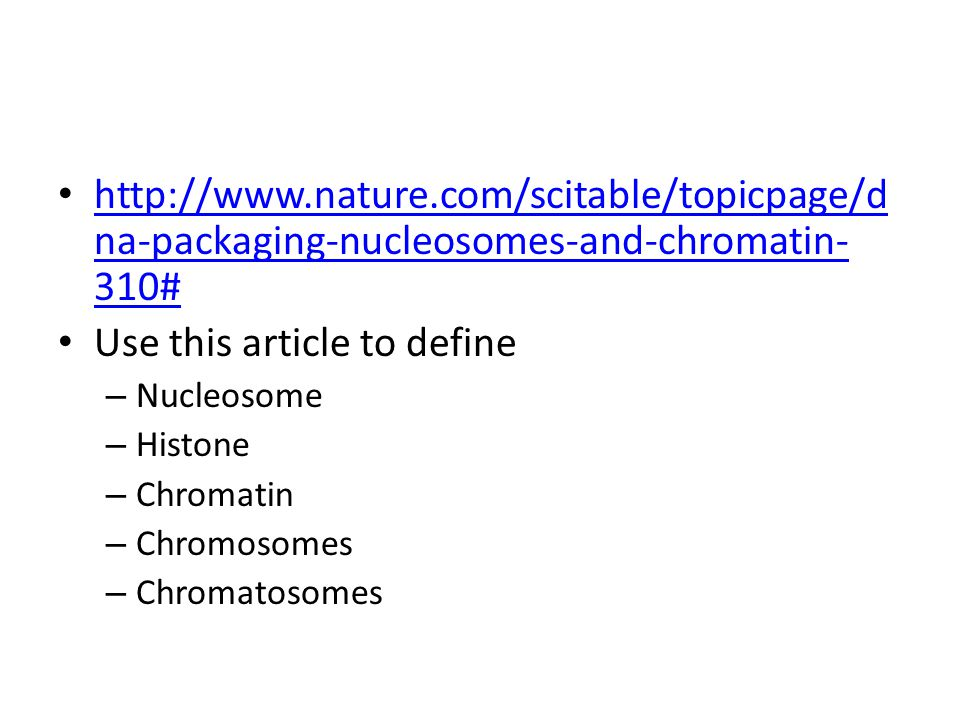http://www.nature.com/scitable/topicpage/d na-packaging-nucleosomes-and-chromatin- 310# http://www.nature.com/scitable/topicpage/d na-packaging-nucleo