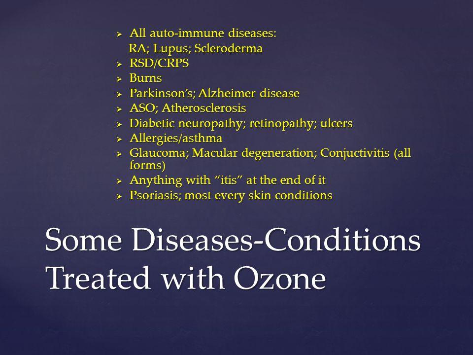  All auto-immune diseases: RA; Lupus; Scleroderma RA; Lupus; Scleroderma  RSD/CRPS  Burns  Parkinson's; Alzheimer disease  ASO; Atherosclerosis 