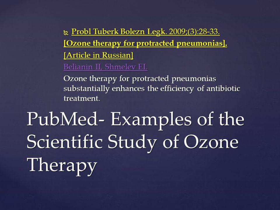  Probl Tuberk Bolezn Legk. 2009;(3):28-33. [Ozone therapy for protracted pneumonias]. [Article in Russian] Belianin II, Shmelev EI. Belianin II, Shme