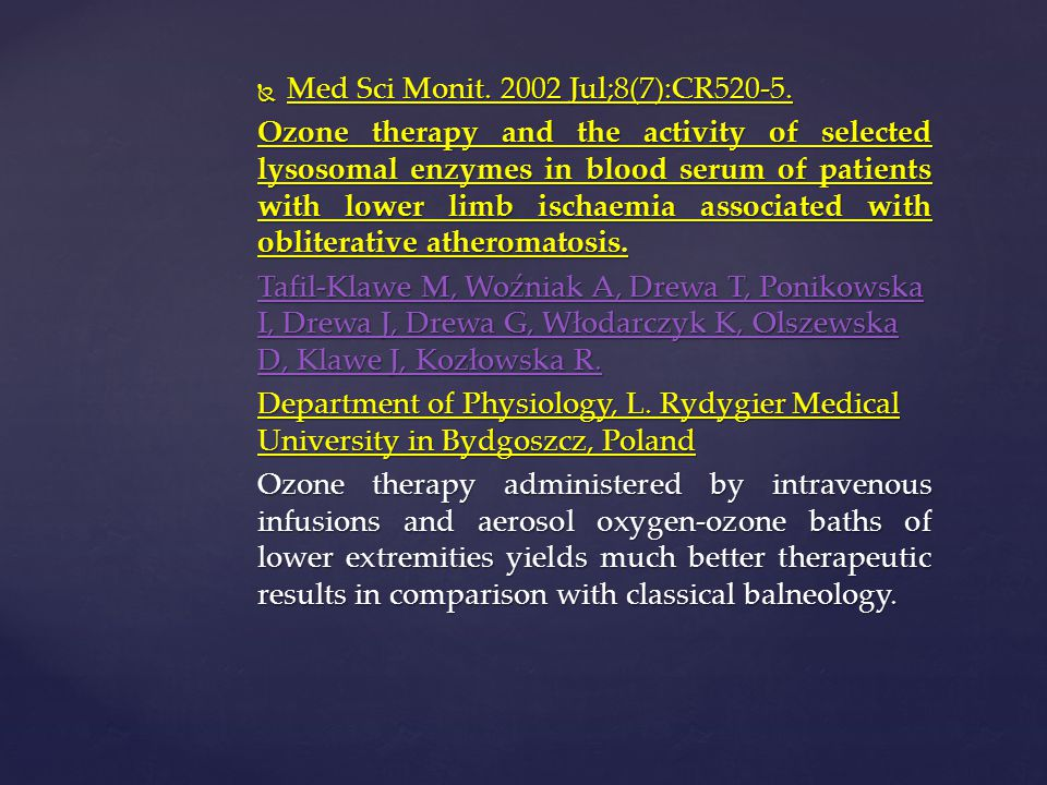 Med Sci Monit. 2002 Jul;8(7):CR520-5. Ozone therapy and the activity of selected lysosomal enzymes in blood serum of patients with lower limb ischae