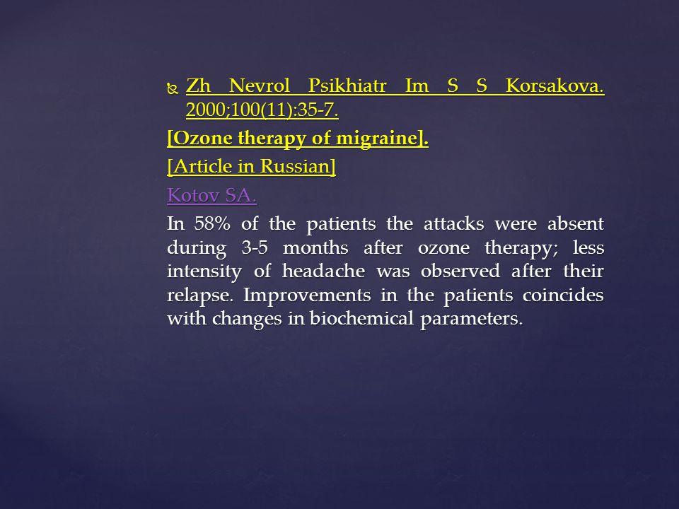  Zh Nevrol Psikhiatr Im S S Korsakova. 2000;100(11):35-7. [Ozone therapy of migraine]. [Article in Russian] Kotov SA. Kotov SA. In 58% of the patient