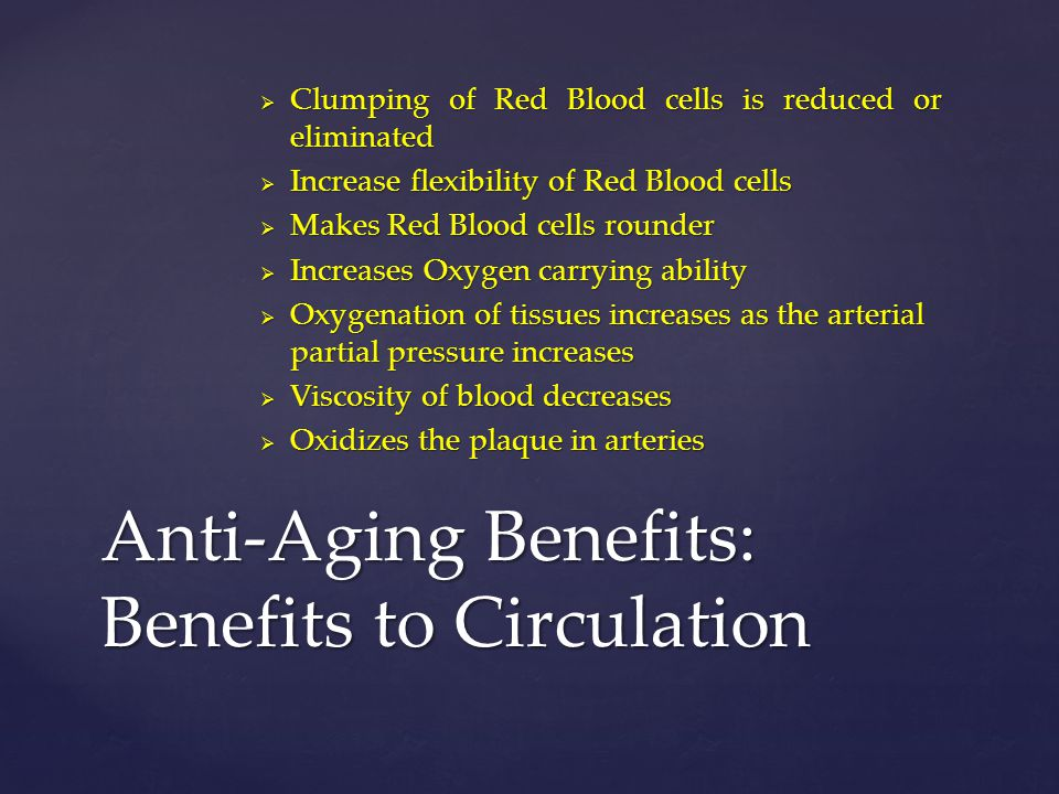  Clumping of Red Blood cells is reduced or eliminated  Increase flexibility of Red Blood cells  Makes Red Blood cells rounder  Increases Oxygen ca