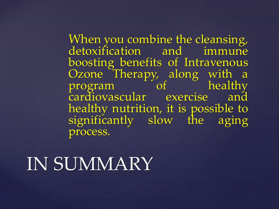 Wh en you combine the cleansing, detoxification and immune boosting benefits of Intravenous Ozone Therapy, along with a program of healthy cardiovascu