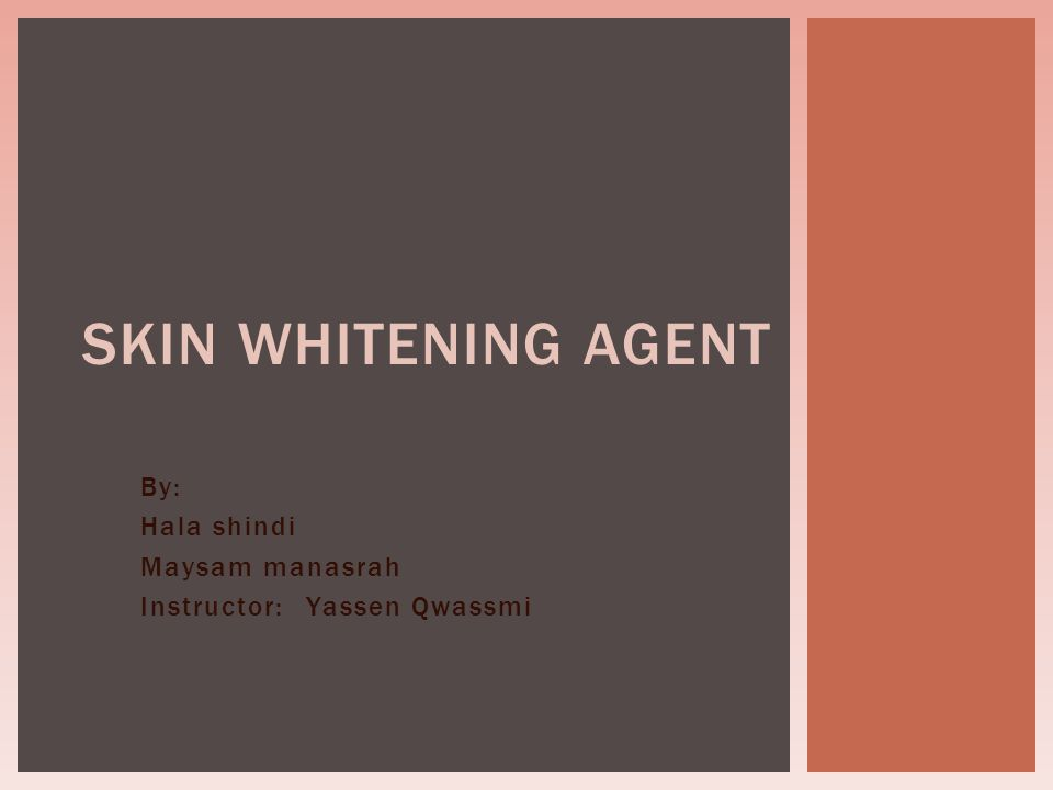 By: Hala shindi Maysam manasrah Yassen Qwassmi Instructor: SKIN WHITENING AGENT