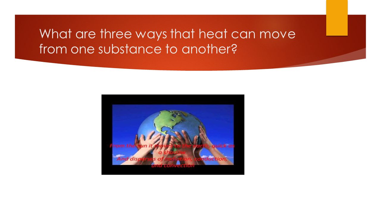 What are three ways that heat can move from one substance to another?