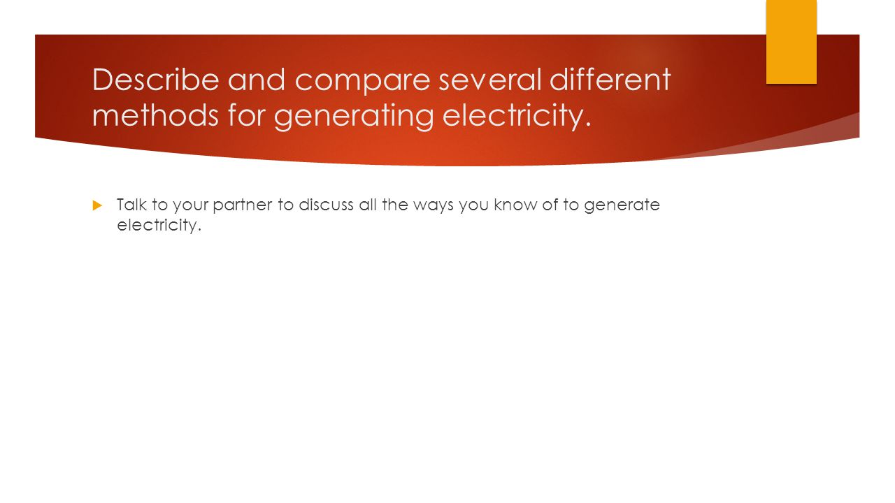 Describe and compare several different methods for generating electricity.