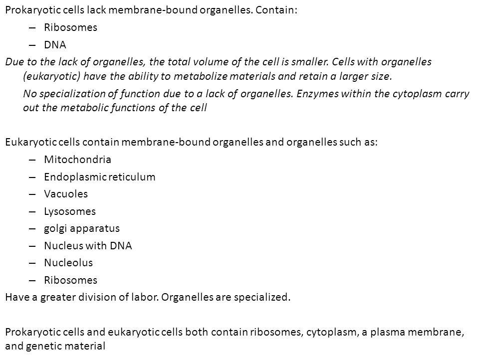 Prokaryotic cells lack membrane-bound organelles.