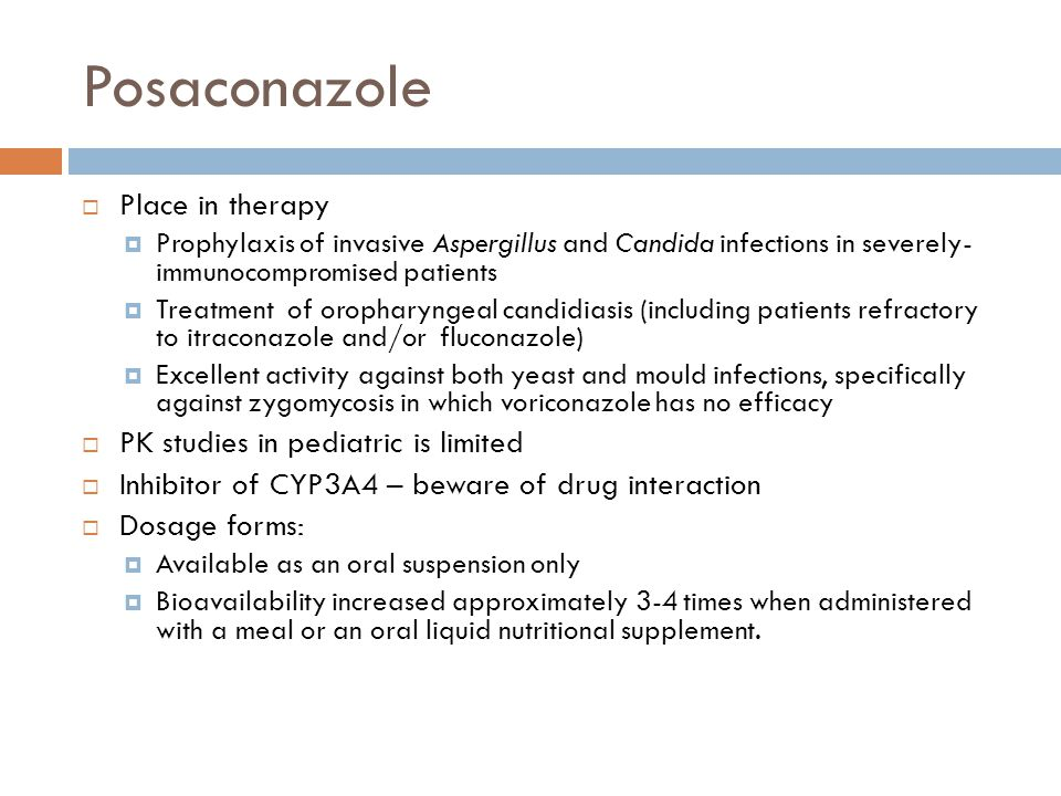 Posaconazole  Place in therapy  Prophylaxis of invasive Aspergillus and Candida infections in severely- immunocompromised patients  Treatment of or