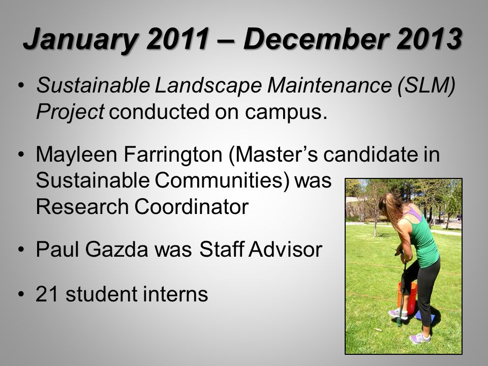 January 2011 – December 2013 Sustainable Landscape Maintenance (SLM) Project conducted on campus. Mayleen Farrington (Master's candidate in Sustainabl