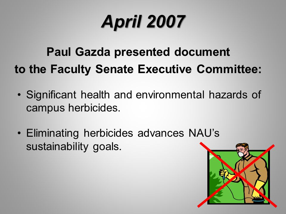 April 2007 Paul Gazda presented document to the Faculty Senate Executive Committee: Significant health and environmental hazards of campus herbicides.