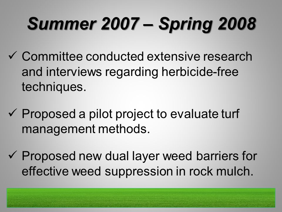 Summer 2007 – Spring 2008 Committee conducted extensive research and interviews regarding herbicide-free techniques. Proposed a pilot project to evalu