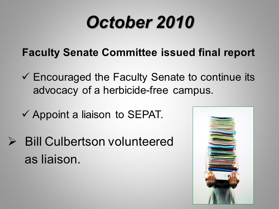 October 2010 Faculty Senate Committee issued final report Encouraged the Faculty Senate to continue its advocacy of a herbicide-free campus. Appoint a