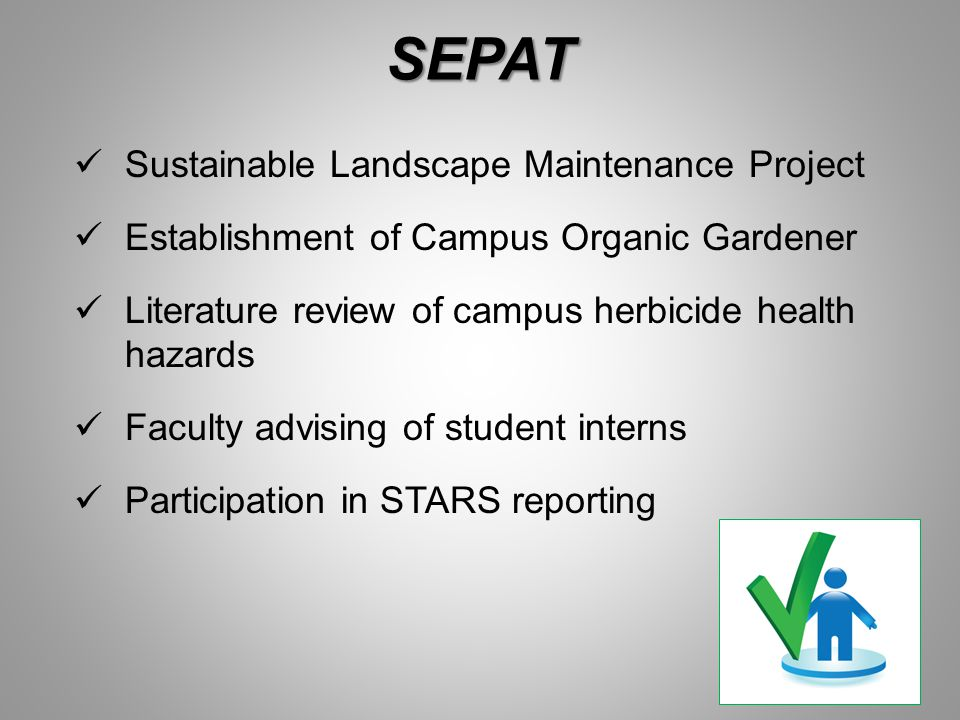 SEPAT Sustainable Landscape Maintenance Project Establishment of Campus Organic Gardener Literature review of campus herbicide health hazards Faculty