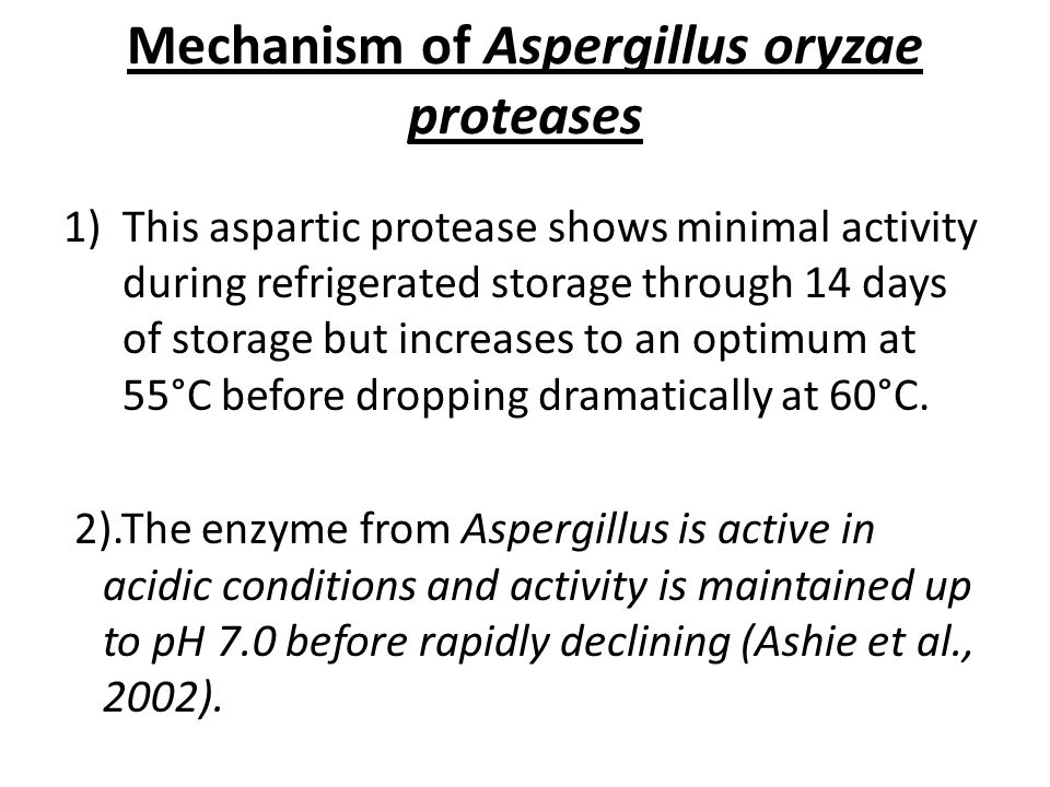 Mechanism of Aspergillus oryzae proteases 1)This aspartic protease shows minimal activity during refrigerated storage through 14 days of storage but increases to an optimum at 55°C before dropping dramatically at 60°C.