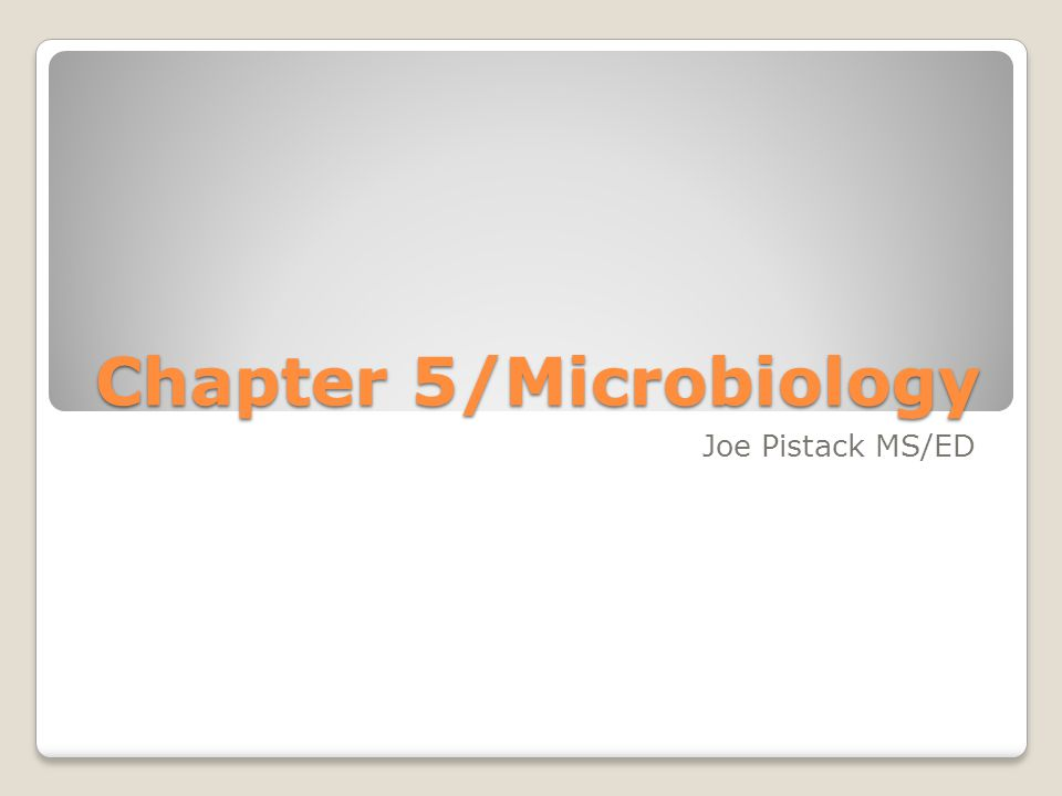 Chapter 5/Microbiology Joe Pistack MS/ED