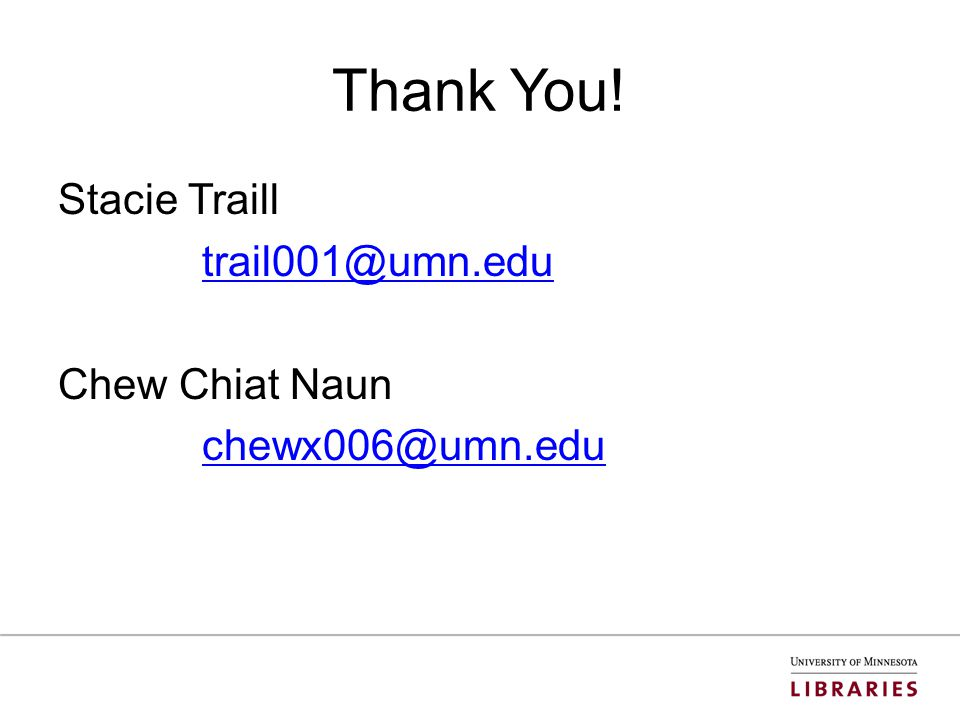 Thank You! Stacie Traill trail001@umn.edu Chew Chiat Naun chewx006@umn.edu