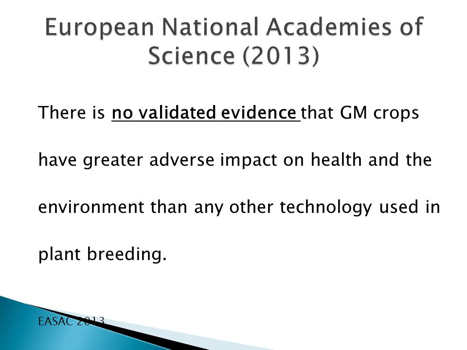 There is no validated evidence that GM crops have greater adverse impact on health and the environment than any other technology used in plant breeding.