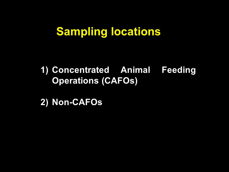 1)Concentrated Animal Feeding Operations (CAFOs) 2)Non-CAFOs Sampling locations