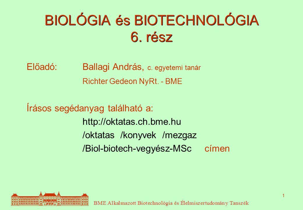 1 BIOLÓGIA és BIOTECHNOLÓGIA 6. rész Előadó: Ballagi András, c. egyetemi tanár Richter Gedeon NyRt. - BME Írásos segédanyag található a: http://oktata