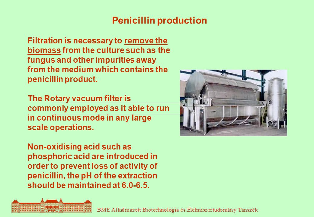 Penicillin production Filtration is necessary to remove the biomass from the culture such as the fungus and other impurities away from the medium whic