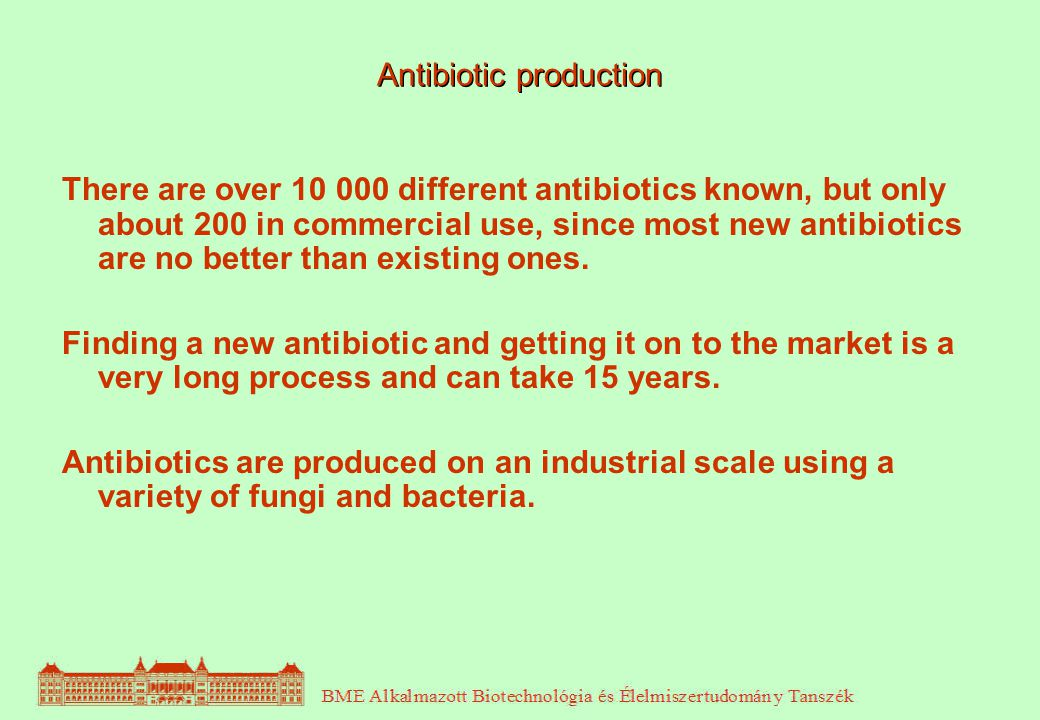 Antibiotic production There are over 10 000 different antibiotics known, but only about 200 in commercial use, since most new antibiotics are no bette
