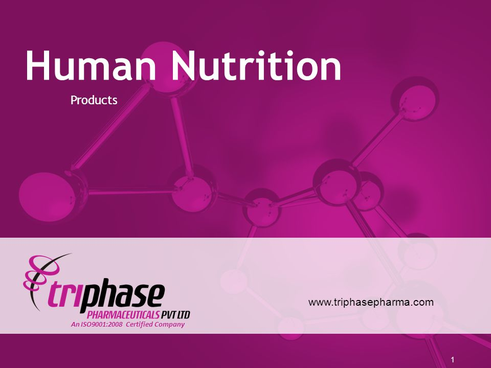 Human Nutrition www.triphasepharma.com Products 1 An ISO9001:2008 Certified Company