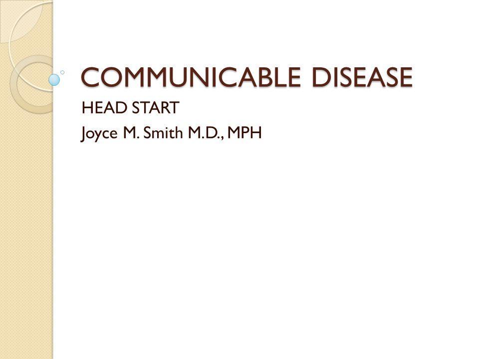 COMMUNICABLE DISEASE HEAD START Joyce M. Smith M.D., MPH