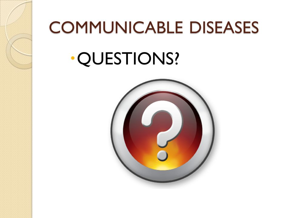 COMMUNICABLE DISEASES  QUESTIONS?