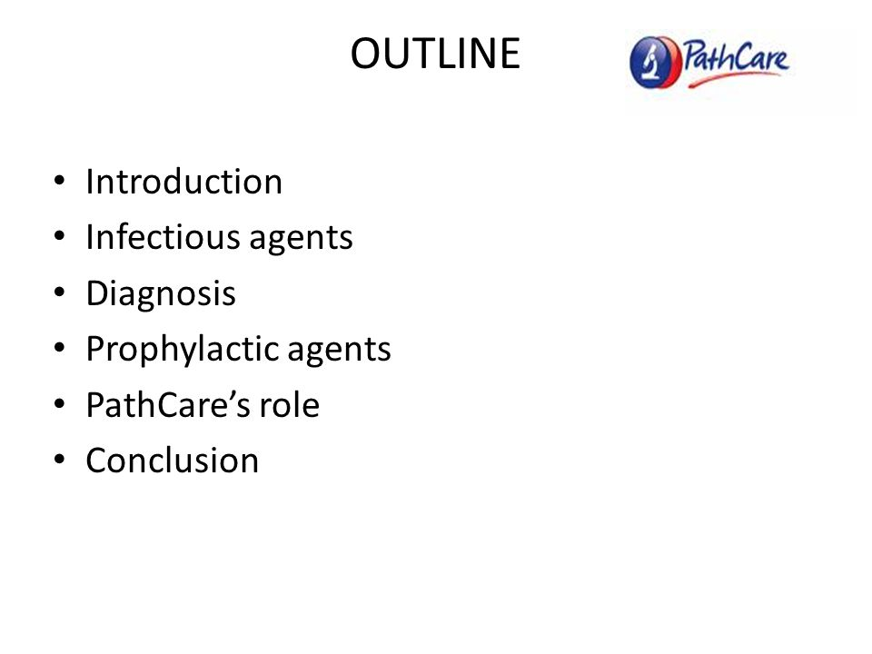 OUTLINE Introduction Infectious agents Diagnosis Prophylactic agents PathCare's role Conclusion