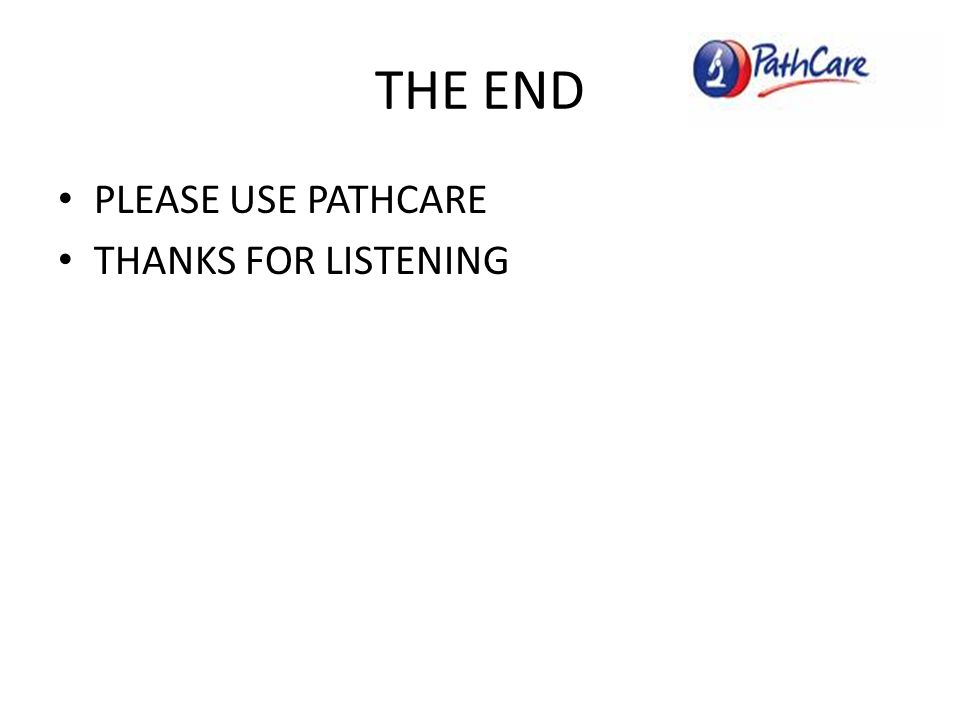 THE END PLEASE USE PATHCARE THANKS FOR LISTENING
