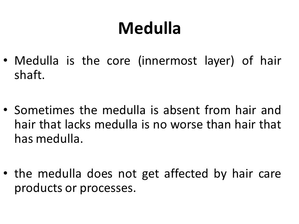 Medulla Medulla is the core (innermost layer) of hair shaft. Sometimes the medulla is absent from hair and hair that lacks medulla is no worse than ha
