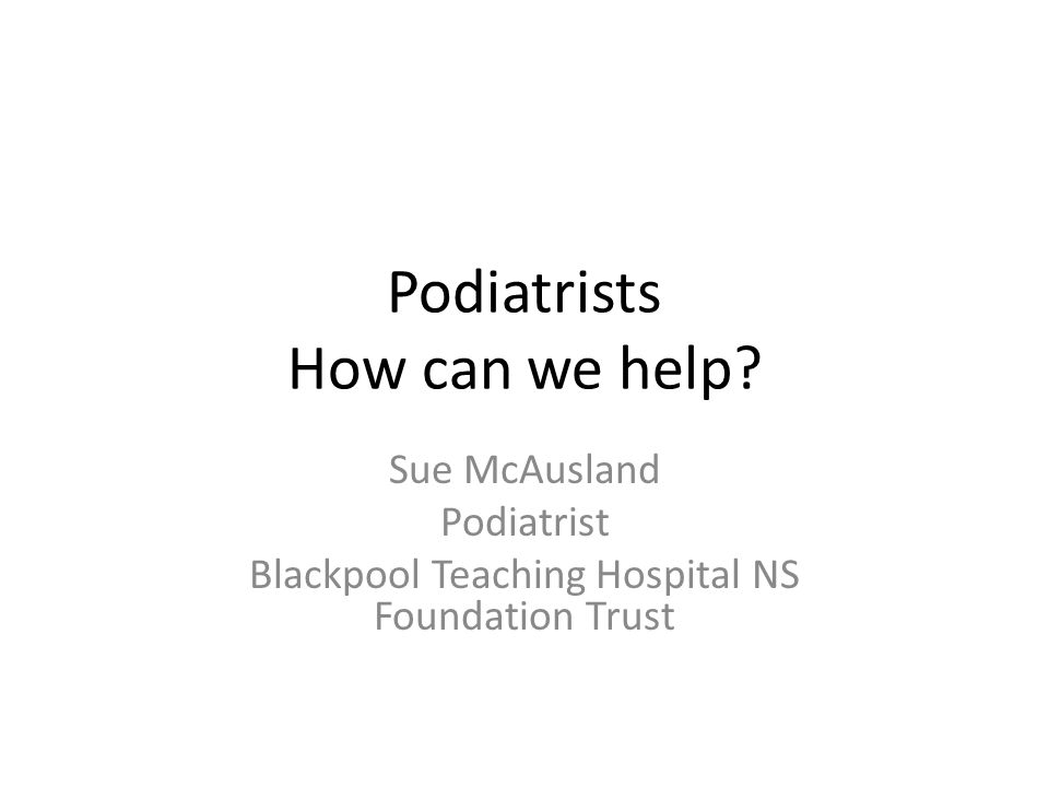 Podiatrists How can we help.