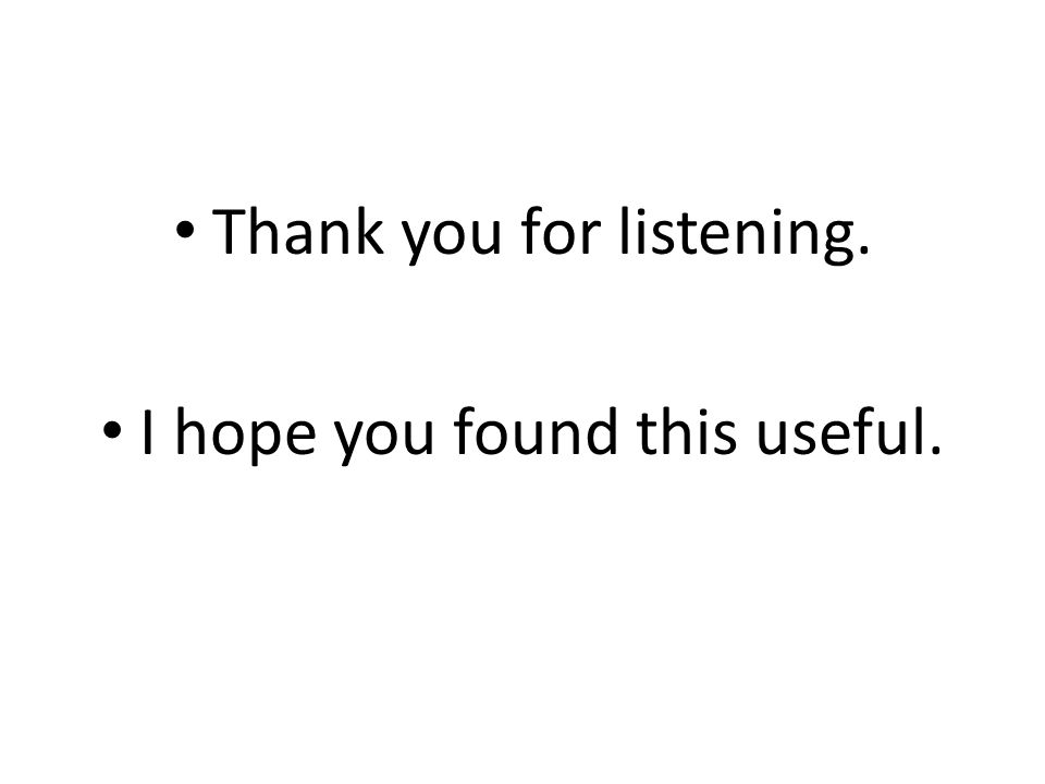 Thank you for listening. I hope you found this useful.