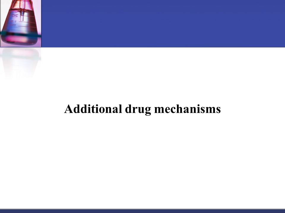 Additional drug mechanisms