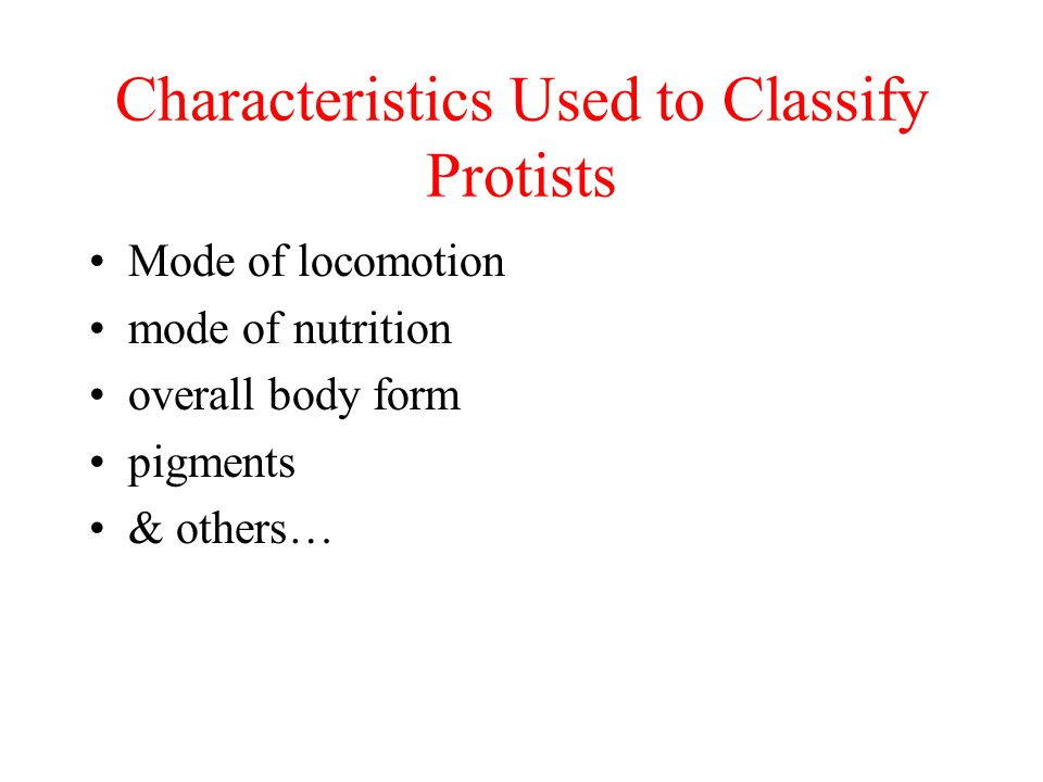 Characteristics Used to Classify Protists Mode of locomotion mode of nutrition overall body form pigments & others…