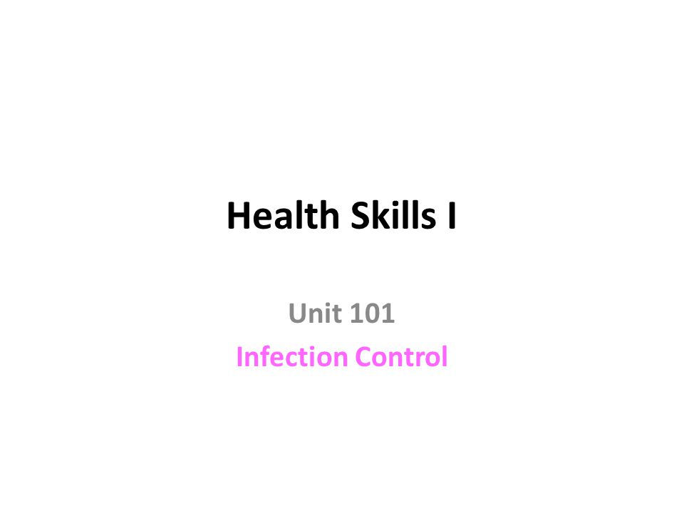 Health Skills I Unit 101 Infection Control