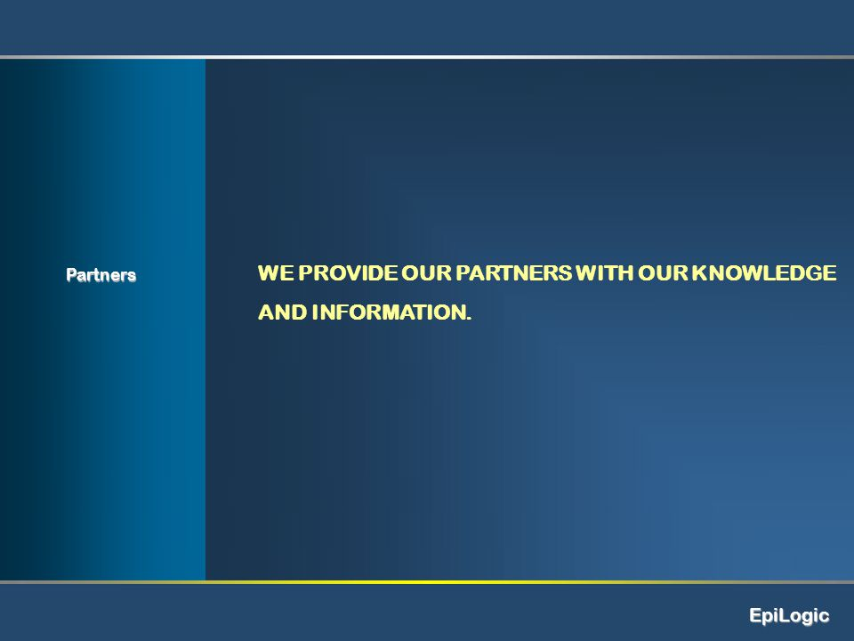 WE PROVIDE OUR PARTNERS WITH OUR KNOWLEDGE AND INFORMATION. Partners EpiLogic