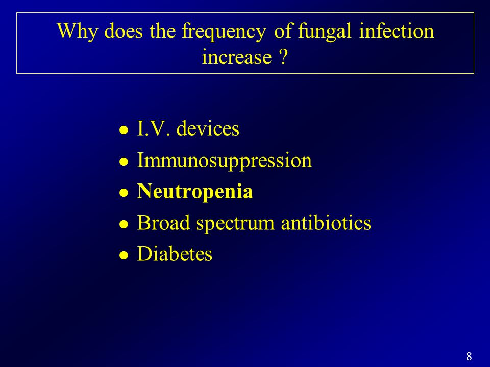 9 Rational for Empirical Antifungal Therapy in Neutropenic Patients with Persistent Fever Early diagnosis of many fungal infections is difficult Delayed treatment increases mortality Success of antibacterial empirical therapy