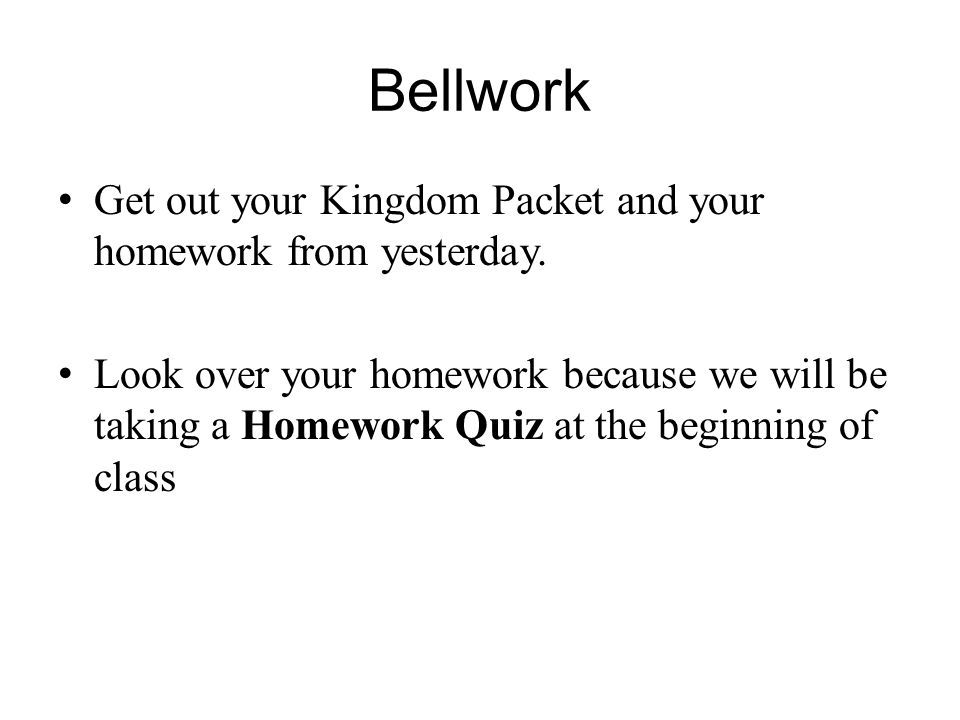 Bellwork Get out your Kingdom Packet and your homework from yesterday. Look over your homework because we will be taking a Homework Quiz at the beginn