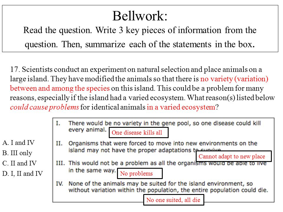 Bellwork: Read the question. Write 3 key pieces of information from the question. Then, summarize each of the statements in the box. A. I and IV B. II