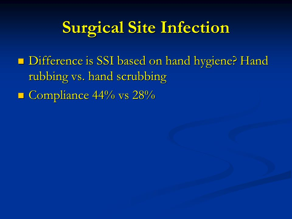 Surgical Site Infection Difference is SSI based on hand hygiene? Hand rubbing vs. hand scrubbing Difference is SSI based on hand hygiene? Hand rubbing