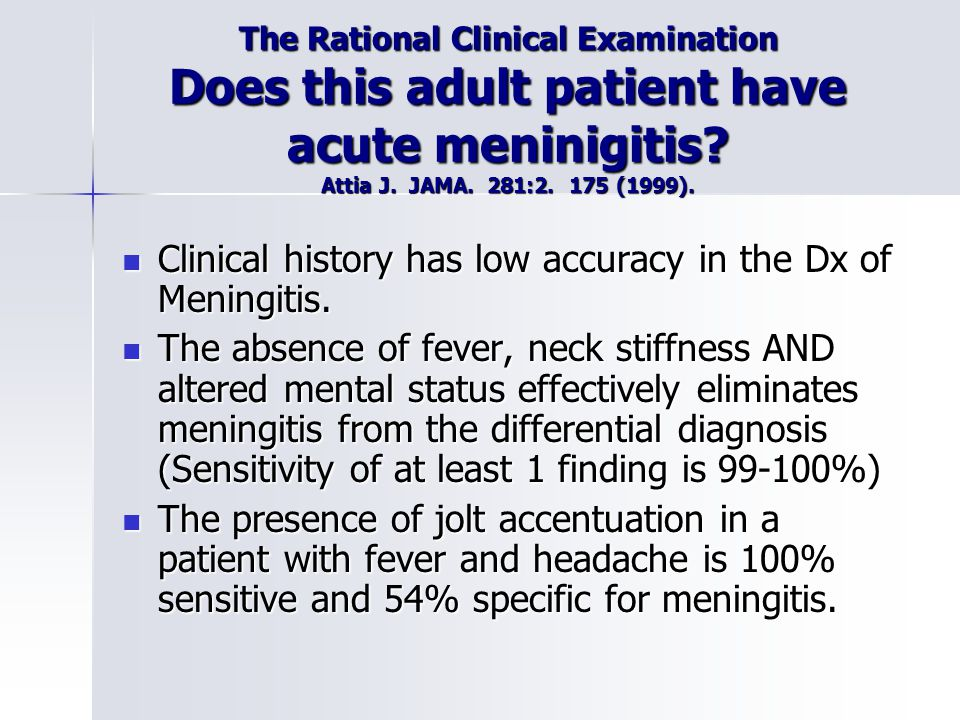 Clinical history has low accuracy in the Dx of Meningitis.