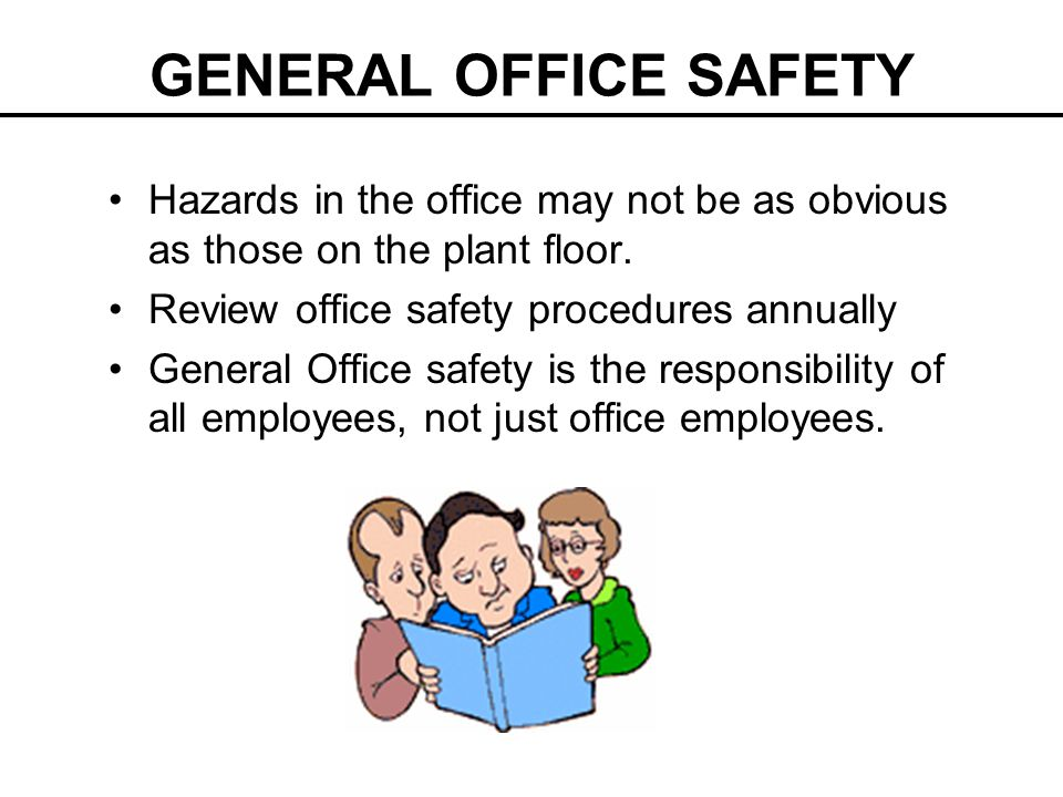 GENERAL OFFICE SAFETY Hazards in the office may not be as obvious as those on the plant floor.