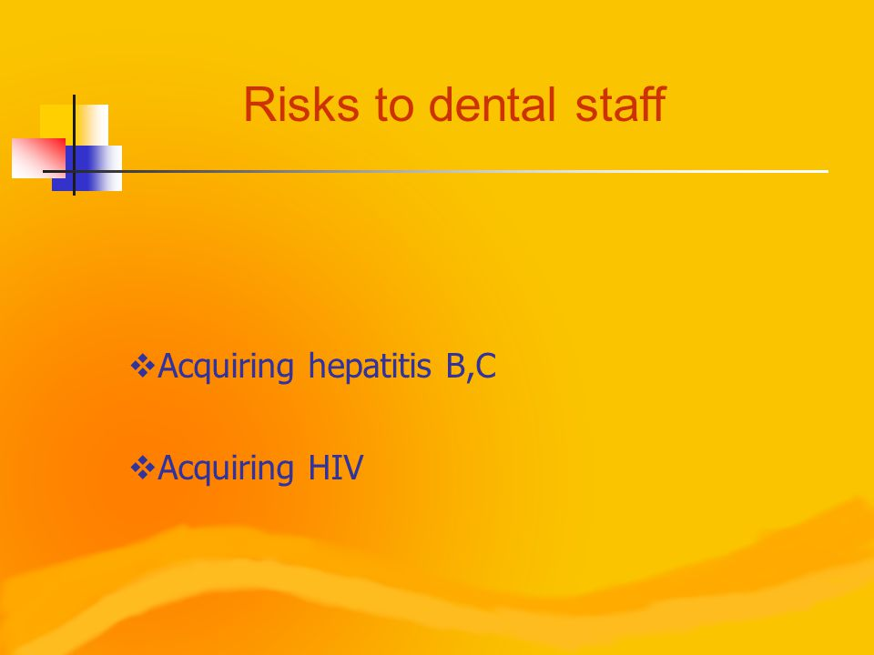 Risks to dental staff  Acquiring hepatitis B,C  Acquiring HIV