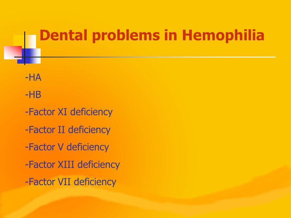-HA -HB -Factor XI deficiency -Factor II deficiency -Factor V deficiency -Factor XIII deficiency -Factor VII deficiency Dental problems in Hemophilia