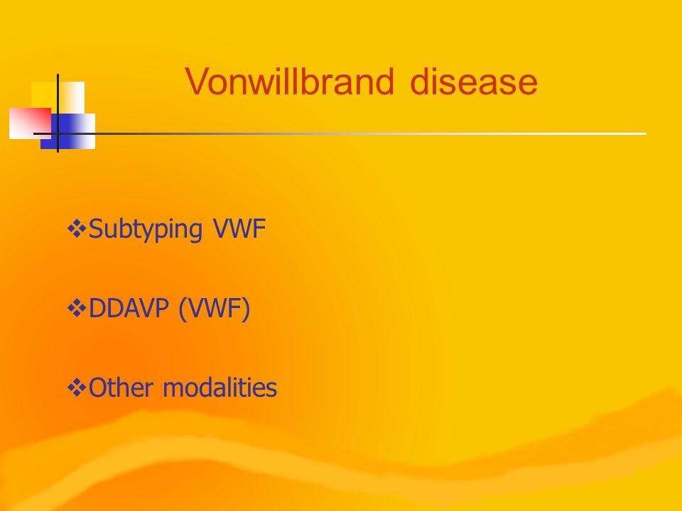 Vonwillbrand disease  Subtyping VWF  DDAVP (VWF)  Other modalities